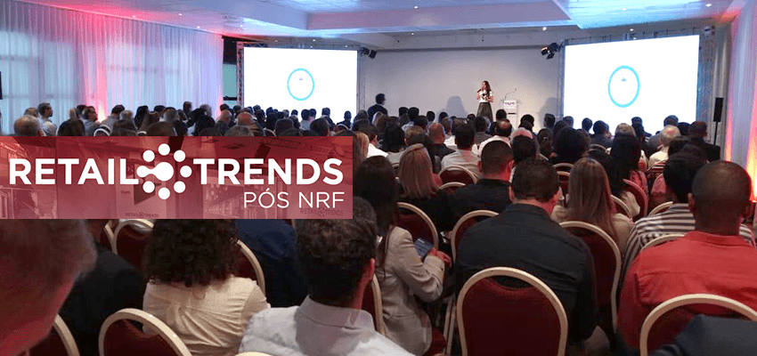 EVENTO RETAIL TRENDS/ PÓS-NRF
